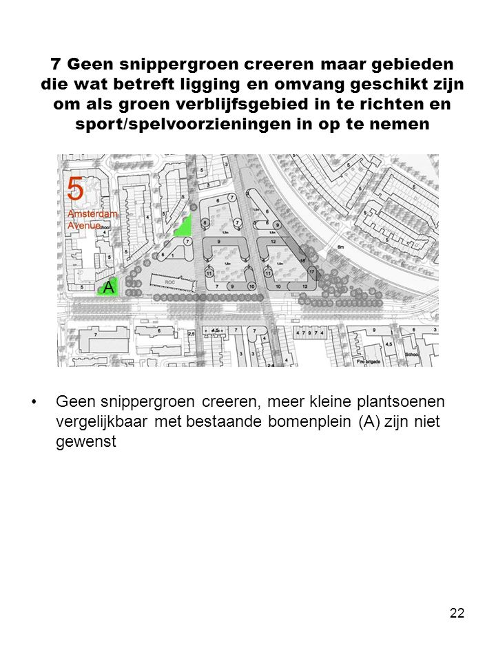 22 7 Geen snippergroen creeren maar gebieden die wat betreft ligging en omvang geschikt zijn om als groen verblijfsgebied in te richten en sport/spelv
