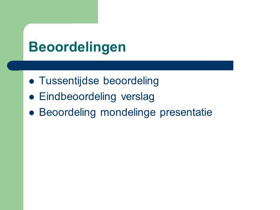 Beoordelingen  Tussentijdse beoordeling  Eindbeoordeling verslag  Beoordeling mondelinge presentatie
