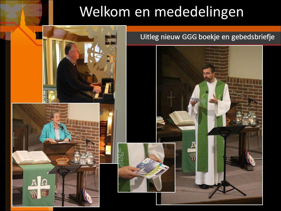 Welkom en mededelingen Uitleg nieuw GGG boekje en gebedsbriefje
