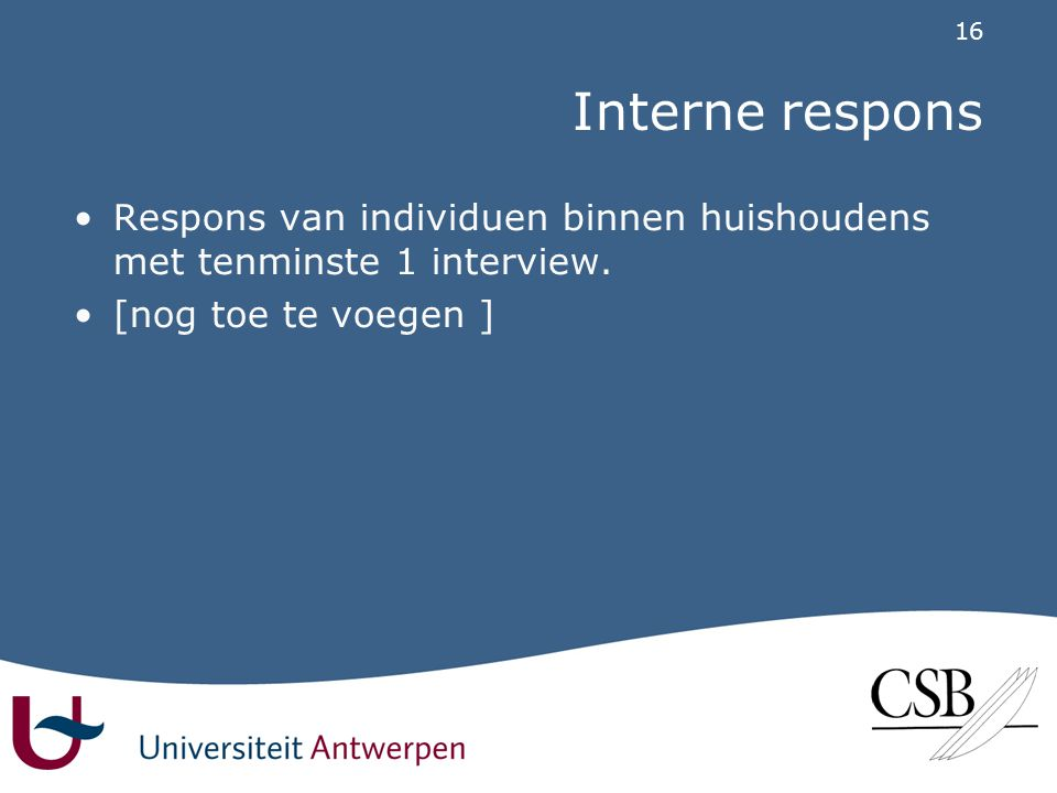 16 Interne respons •Respons van individuen binnen huishoudens met tenminste 1 interview.