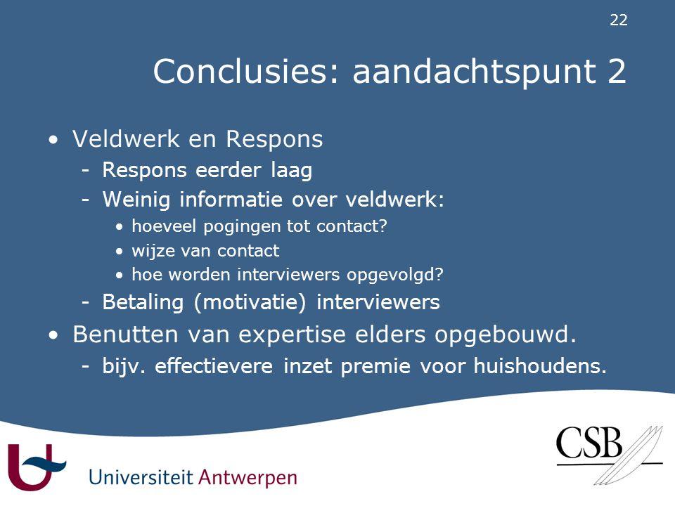 22 Conclusies: aandachtspunt 2 •Veldwerk en Respons -Respons eerder laag -Weinig informatie over veldwerk: •hoeveel pogingen tot contact.