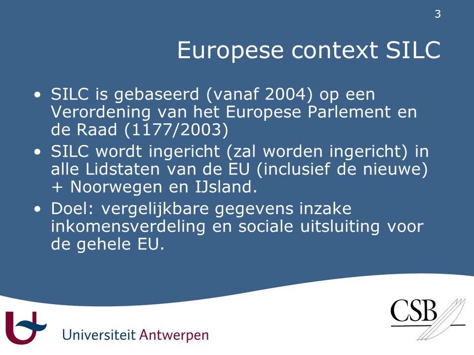 3 Europese context SILC •SILC is gebaseerd (vanaf 2004) op een Verordening van het Europese Parlement en de Raad (1177/2003) •SILC wordt ingericht (zal worden ingericht) in alle Lidstaten van de EU (inclusief de nieuwe) + Noorwegen en IJsland.