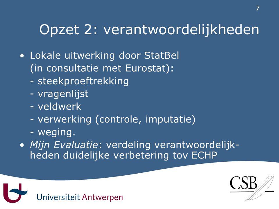 7 Opzet 2: verantwoordelijkheden •Lokale uitwerking door StatBel (in consultatie met Eurostat): - steekproeftrekking - vragenlijst - veldwerk - verwerking (controle, imputatie) - weging.