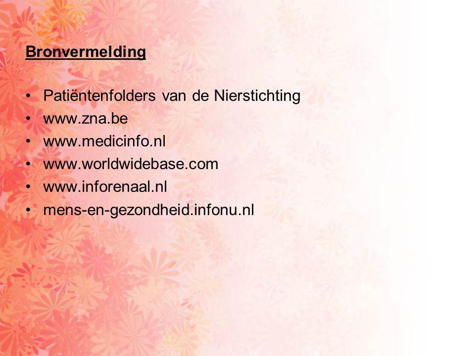 Bronvermelding •Patiëntenfolders van de Nierstichting •www.zna.be •www.medicinfo.nl •www.worldwidebase.com •www.inforenaal.nl •mens-en-gezondheid.info