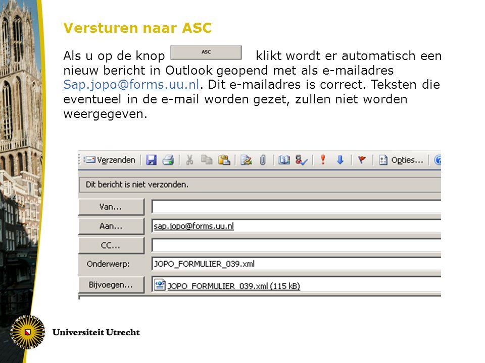 Versturen naar ASC Als u op de knop klikt wordt er automatisch een nieuw bericht in Outlook geopend met als e-mailadres Sap.jopo@forms.uu.nl.