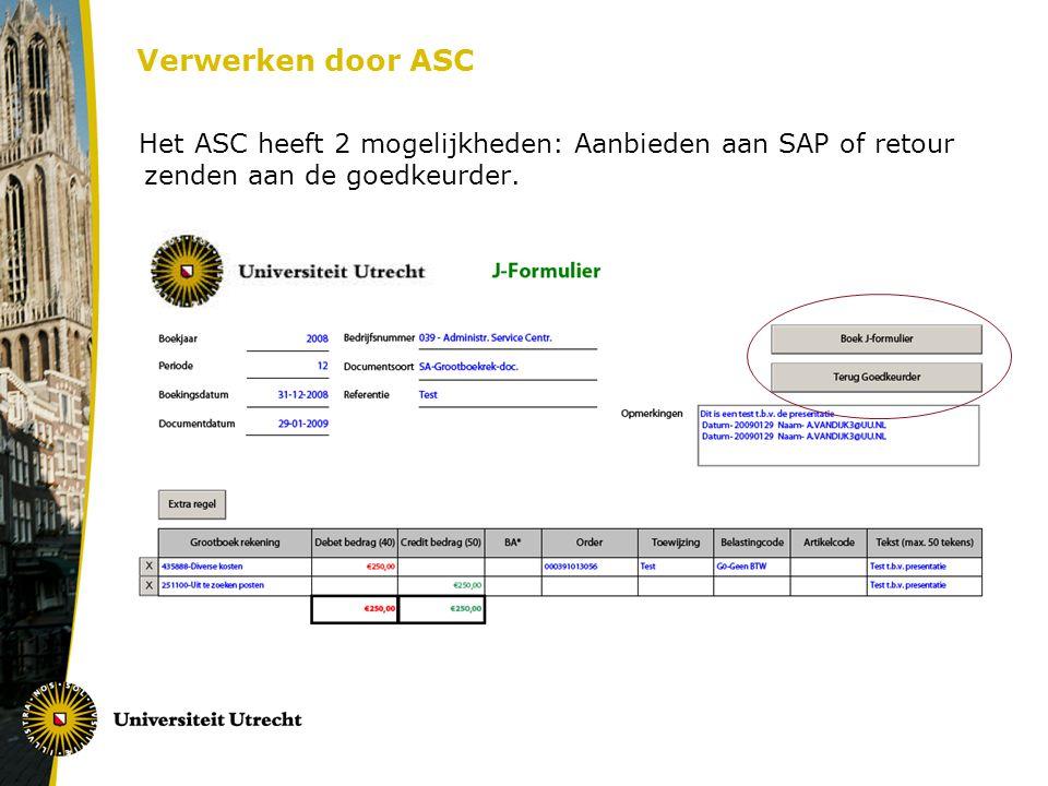 Verwerken door ASC Het ASC heeft 2 mogelijkheden: Aanbieden aan SAP of retour zenden aan de goedkeurder.