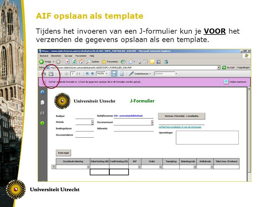AIF opslaan als template Tijdens het invoeren van een J-formulier kun je VOOR het verzenden de gegevens opslaan als een template.