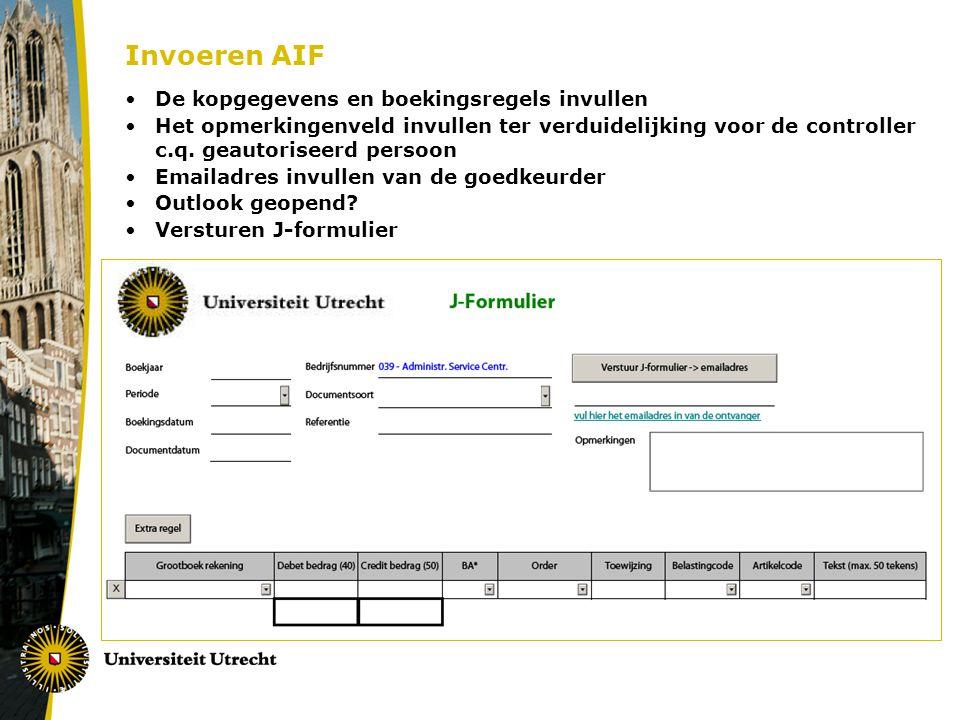 Invoeren AIF •De kopgegevens en boekingsregels invullen •Het opmerkingenveld invullen ter verduidelijking voor de controller c.q.