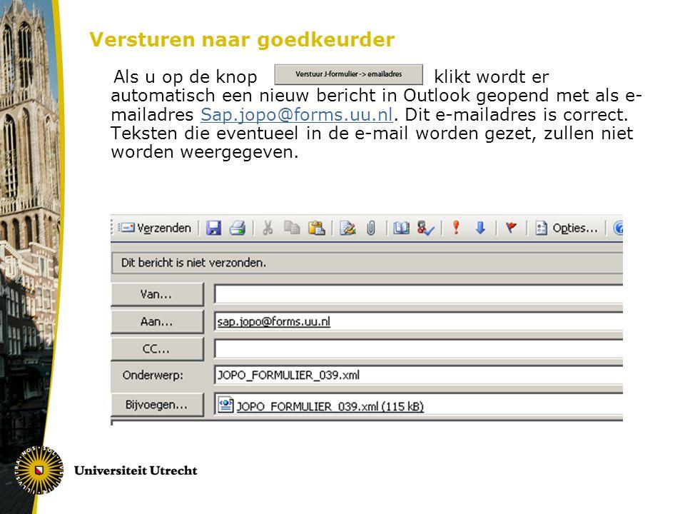 Versturen naar goedkeurder Als u op de knop klikt wordt er automatisch een nieuw bericht in Outlook geopend met als e- mailadres Sap.jopo@forms.uu.nl.