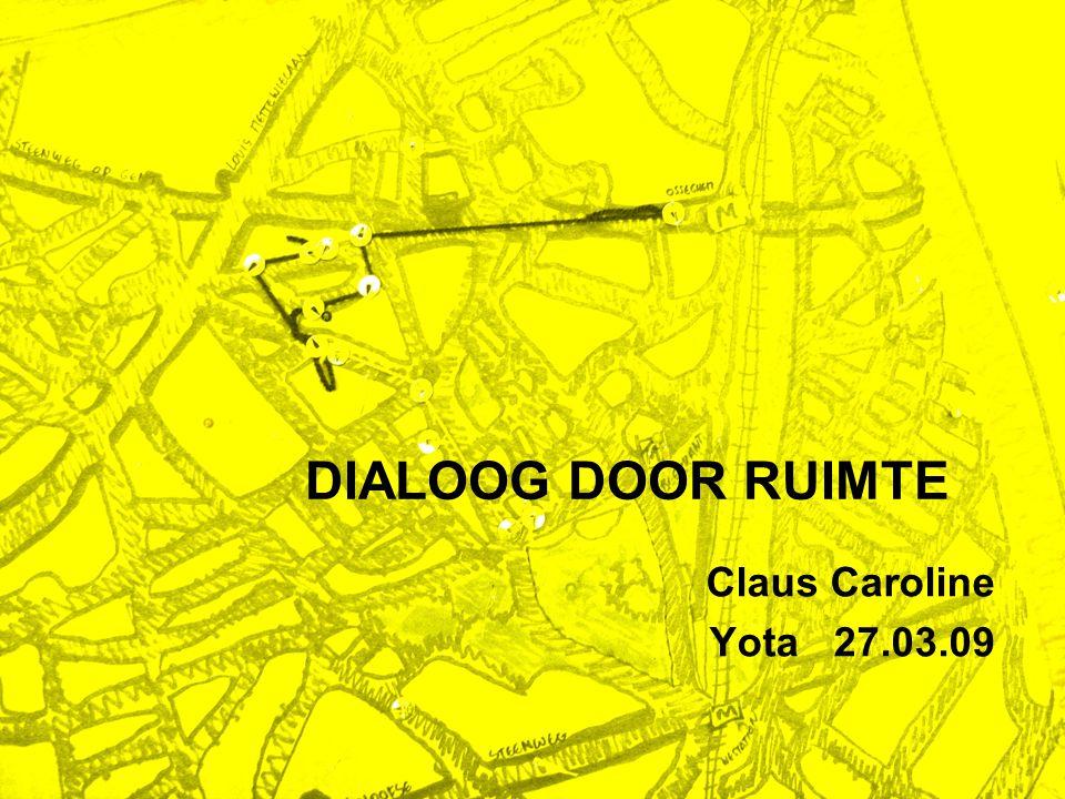 Claus Caroline Yota 27.03.09 DIALOOG DOOR RUIMTE