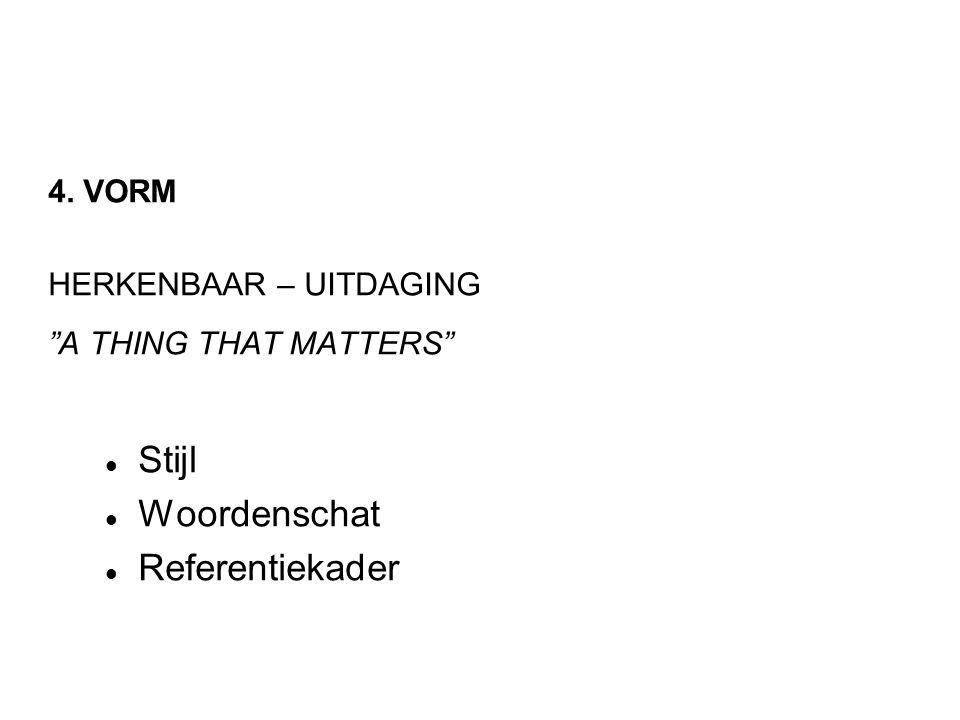 4. VORM HERKENBAAR – UITDAGING A THING THAT MATTERS  Stijl  Woordenschat  Referentiekader