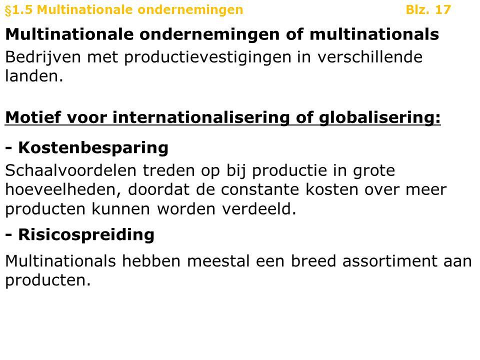 Multinationale ondernemingen of multinationals §1.5 Multinationale ondernemingenBlz. 17 Bedrijven met productievestigingen in verschillende landen. Mo