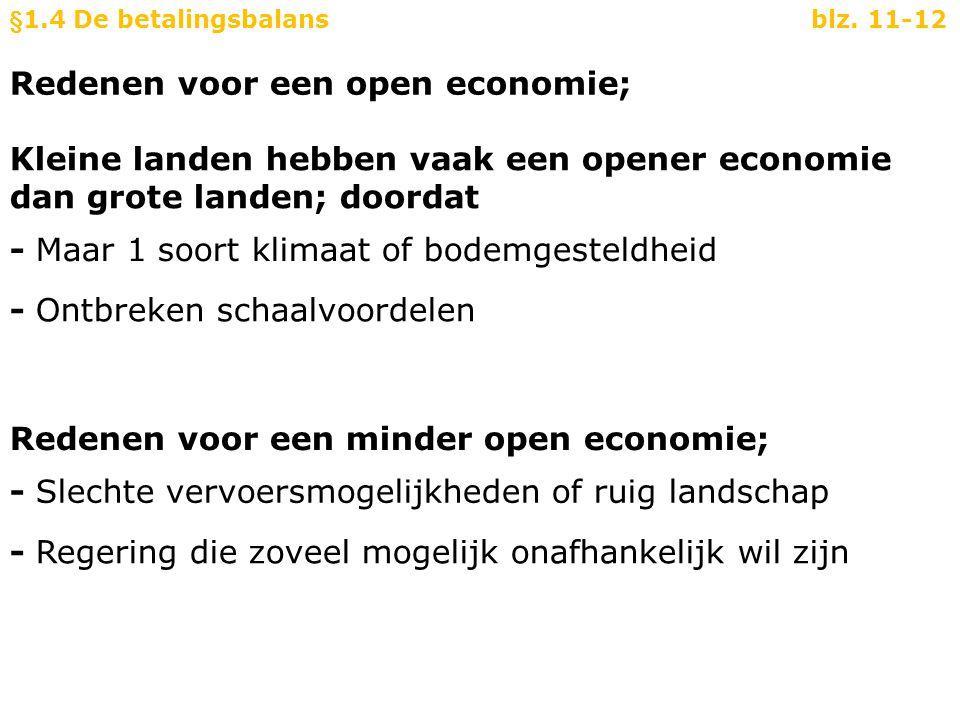 Redenen voor een open economie; Kleine landen hebben vaak een opener economie dan grote landen; doordat - Maar 1 soort klimaat of bodemgesteldheid - O