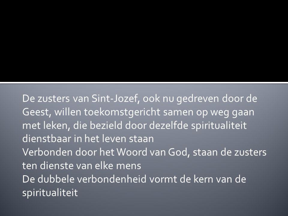 De zusters van Sint-Jozef, ook nu gedreven door de Geest, willen toekomstgericht samen op weg gaan met leken, die bezield door dezelfde spiritualiteit