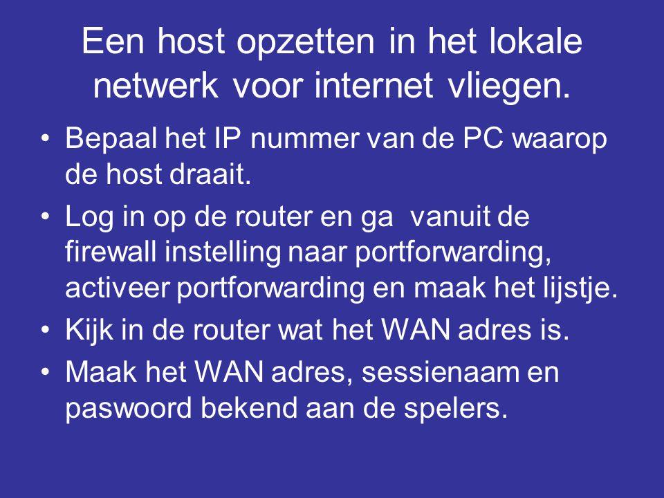 Een host opzetten in het lokale netwerk voor internet vliegen. •Bepaal het IP nummer van de PC waarop de host draait. •Log in op de router en ga vanui