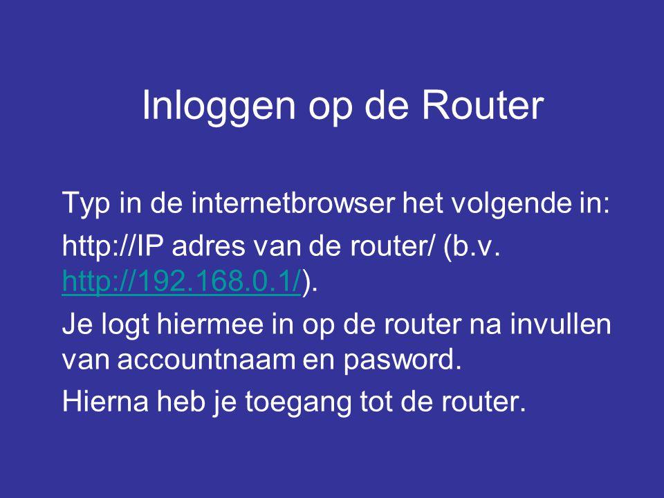 Inloggen op de Router Typ in de internetbrowser het volgende in: http://IP adres van de router/ (b.v. http://192.168.0.1/). http://192.168.0.1/ Je log