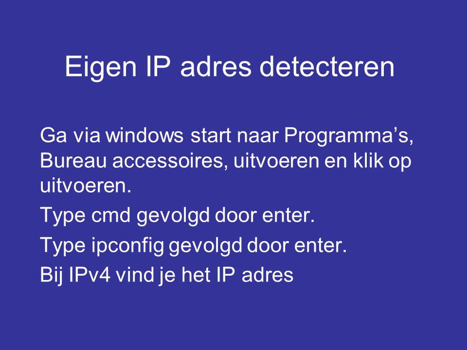 Eigen IP adres detecteren Ga via windows start naar Programma's, Bureau accessoires, uitvoeren en klik op uitvoeren. Type cmd gevolgd door enter. Type