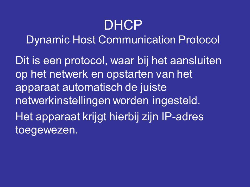 DHCP Dynamic Host Communication Protocol Dit is een protocol, waar bij het aansluiten op het netwerk en opstarten van het apparaat automatisch de juis