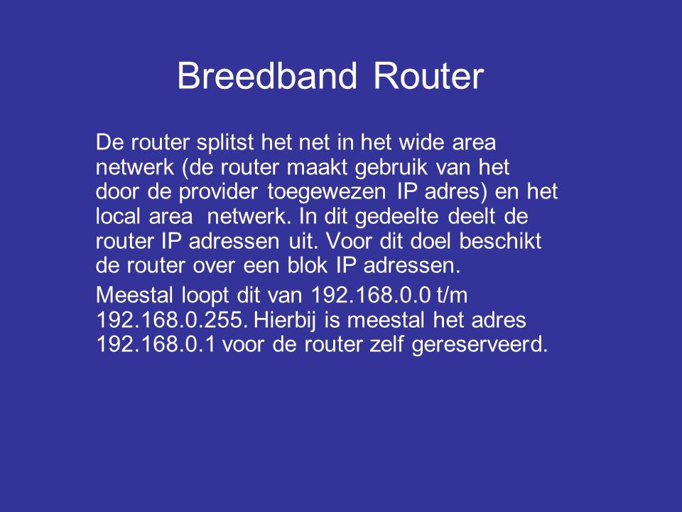 Breedband Router De router splitst het net in het wide area netwerk (de router maakt gebruik van het door de provider toegewezen IP adres) en het local area netwerk.
