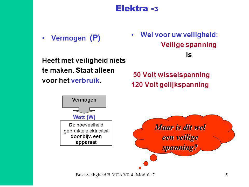 Basisveiligheid B-VCA V0.4 Module 75 Elektra - 3 •Vermogen (P) Heeft met veiligheid niets te maken. Staat alleen voor het verbruik. •Wel voor uw veili