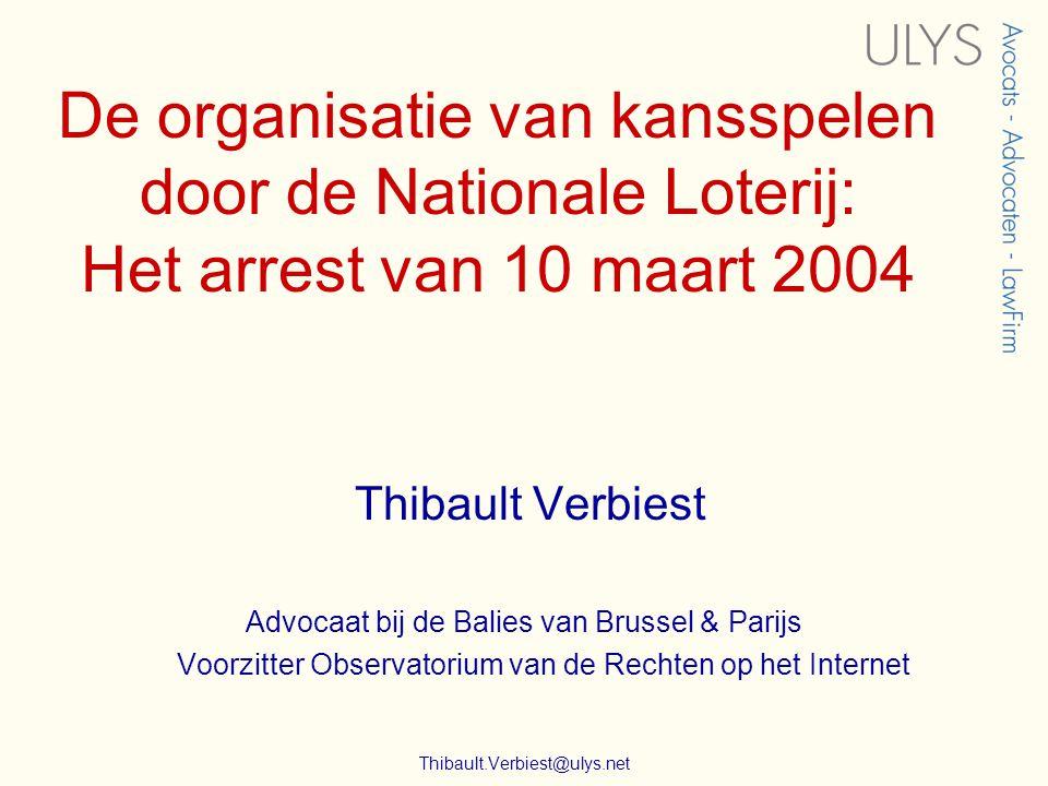 De organisatie van kansspelen door de Nationale Loterij: Het arrest van 10 maart 2004 Thibault Verbiest Advocaat bij de Balies van Brussel & Parijs Voorzitter Observatorium van de Rechten op het Internet Thibault.Verbiest@ulys.net