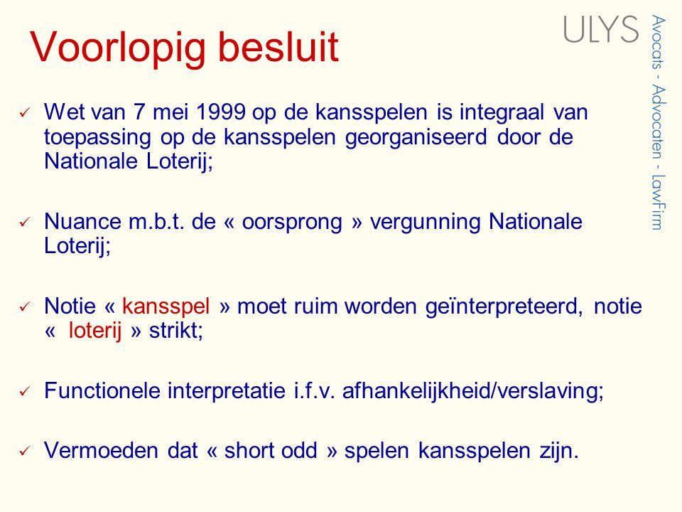 Voorlopig besluit  Wet van 7 mei 1999 op de kansspelen is integraal van toepassing op de kansspelen georganiseerd door de Nationale Loterij;  Nuance
