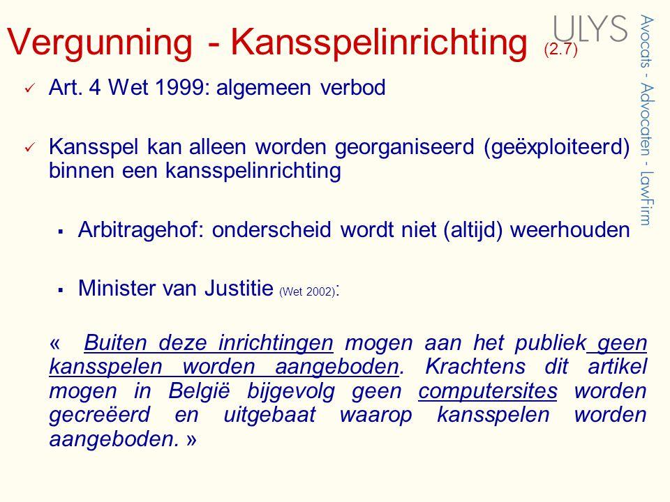 Vergunning - Kansspelinrichting (2.7)  Art. 4 Wet 1999: algemeen verbod  Kansspel kan alleen worden georganiseerd (geëxploiteerd) binnen een kansspe