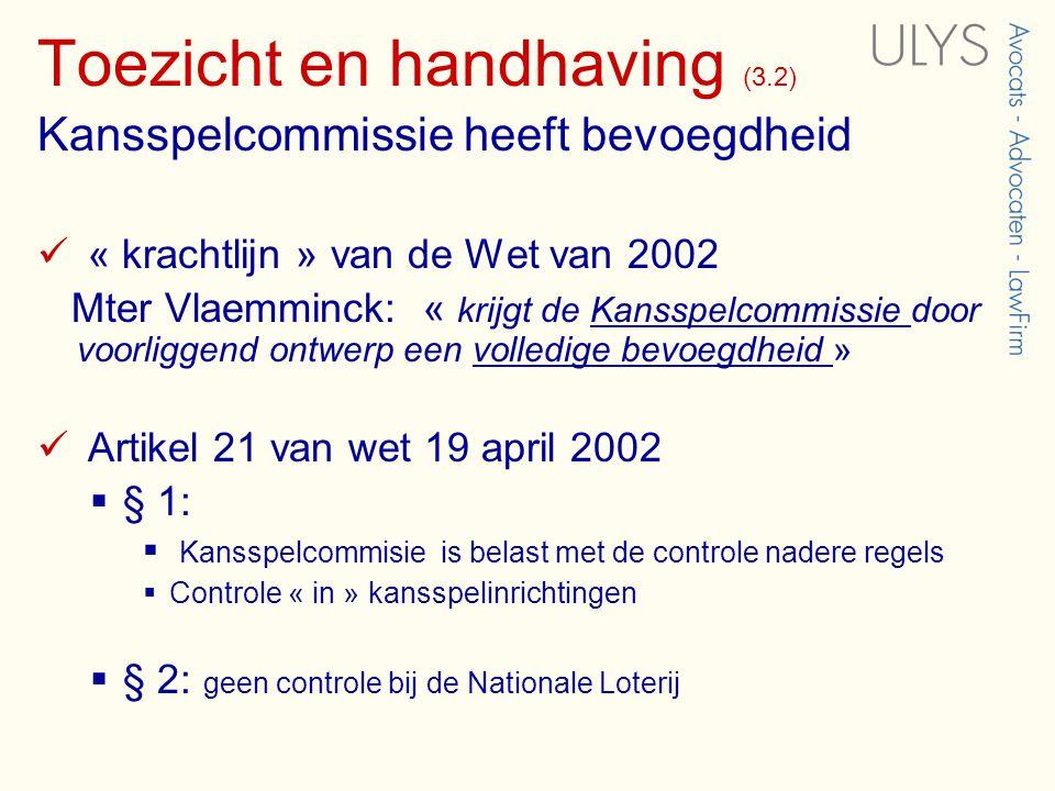 Toezicht en handhaving (3.2) Kansspelcommissie heeft bevoegdheid  « krachtlijn » van de Wet van 2002 Mter Vlaemminck: « krijgt de Kansspelcommissie d