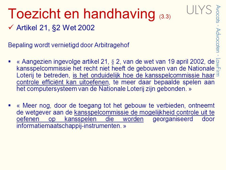 Toezicht en handhaving (3.3)  Artikel 21, §2 Wet 2002 Bepaling wordt vernietigd door Arbitragehof  « Aangezien ingevolge artikel 21, § 2, van de wet