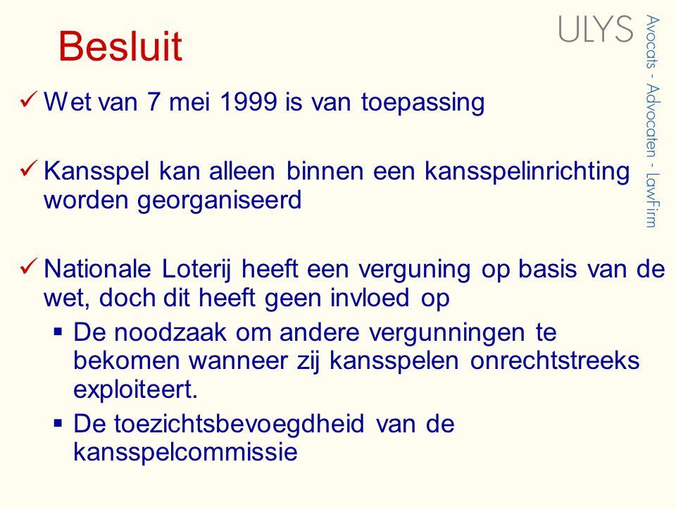 Besluit  Wet van 7 mei 1999 is van toepassing  Kansspel kan alleen binnen een kansspelinrichting worden georganiseerd  Nationale Loterij heeft een