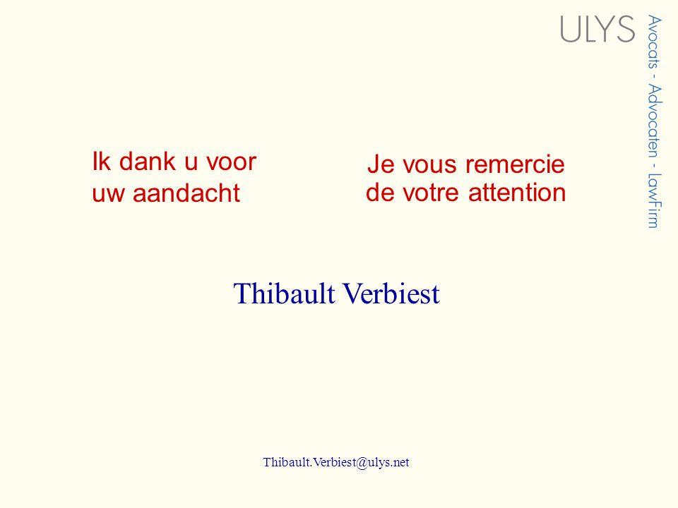 Je vous remercie de votre attention Thibault Verbiest Thibault.Verbiest@ulys.net Ik dank u voor uw aandacht