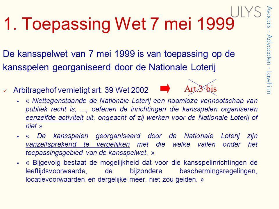 1. Toepassing Wet 7 mei 1999 De kansspelwet van 7 mei 1999 is van toepassing op de kansspelen georganiseerd door de Nationale Loterij  Arbitragehof v
