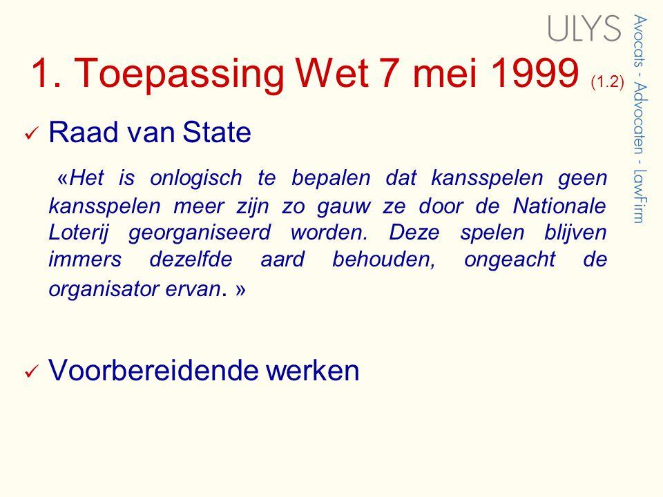 1. Toepassing Wet 7 mei 1999 (1.2)  Raad van State «Het is onlogisch te bepalen dat kansspelen geen kansspelen meer zijn zo gauw ze door de Nationale