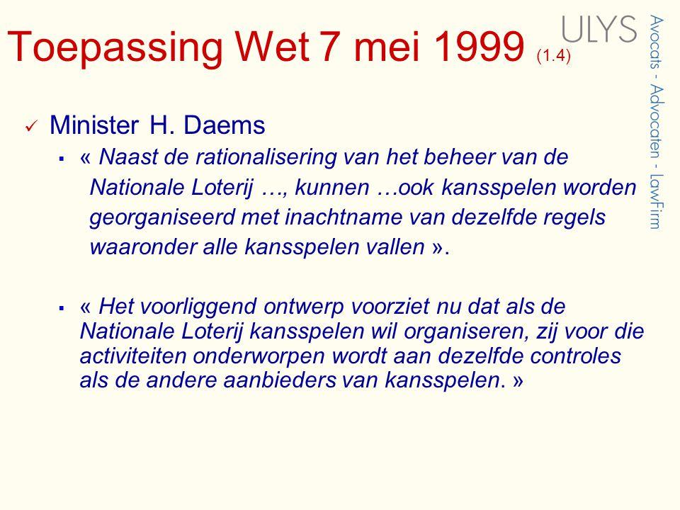 Toepassing Wet 7 mei 1999 (1.4)  Minister H. Daems  « Naast de rationalisering van het beheer van de Nationale Loterij …, kunnen …ook kansspelen wor
