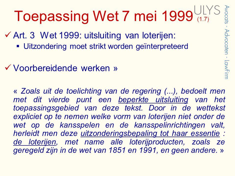Toepassing Wet 7 mei 1999 (1.7)  Art. 3 Wet 1999: uitsluiting van loterijen:  Uitzondering moet strikt worden geïnterpreteerd  Voorbereidende werke