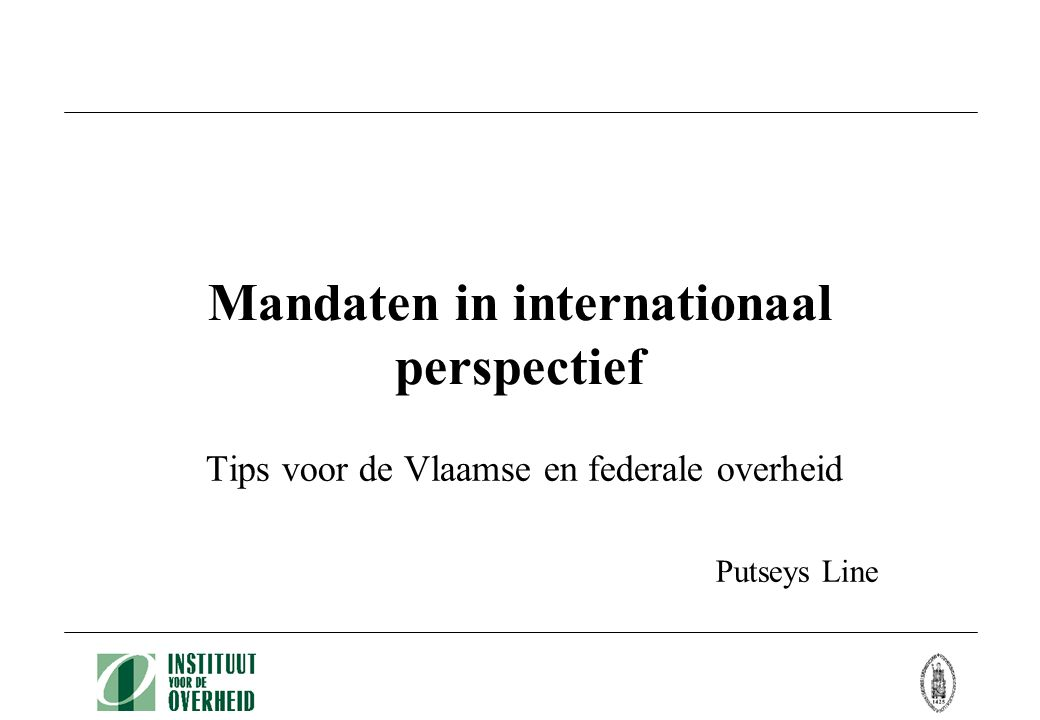 Mandaten in internationaal perspectief Tips voor de Vlaamse en federale overheid Putseys Line