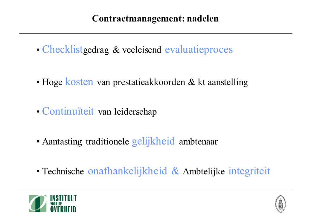 Contractmanagement: nadelen • Checklist gedrag & veeleisend evaluatieproces • Hoge kosten van prestatieakkoorden & kt aanstelling • Continuïteit van leiderschap • Aantasting traditionele gelijkheid ambtenaar • Technische onafhankelijkheid & Ambtelijke integriteit