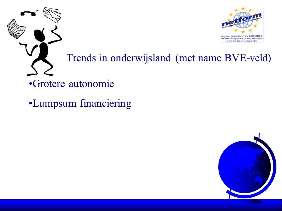 Trends in onderwijsland (met name BVE-veld) •Grotere autonomie •Lumpsum financiering