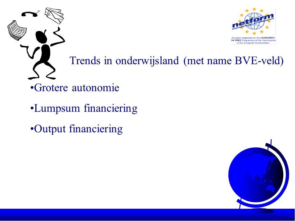 Trends in onderwijsland (met name BVE-veld) •Grotere autonomie •Lumpsum financiering •Output financiering