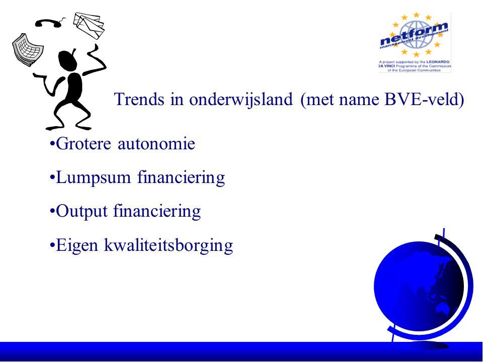 Trends in onderwijsland (met name BVE-veld) •Grotere autonomie •Lumpsum financiering •Output financiering •Eigen kwaliteitsborging