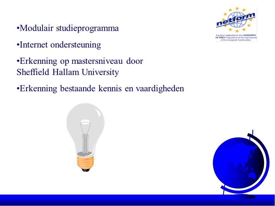 •Modulair studieprogramma •Internet ondersteuning •Erkenning op mastersniveau door Sheffield Hallam University •Erkenning bestaande kennis en vaardigheden