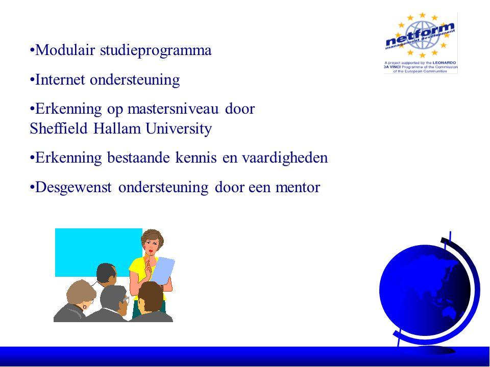 •Modulair studieprogramma •Internet ondersteuning •Erkenning op mastersniveau door Sheffield Hallam University •Erkenning bestaande kennis en vaardigheden •Desgewenst ondersteuning door een mentor