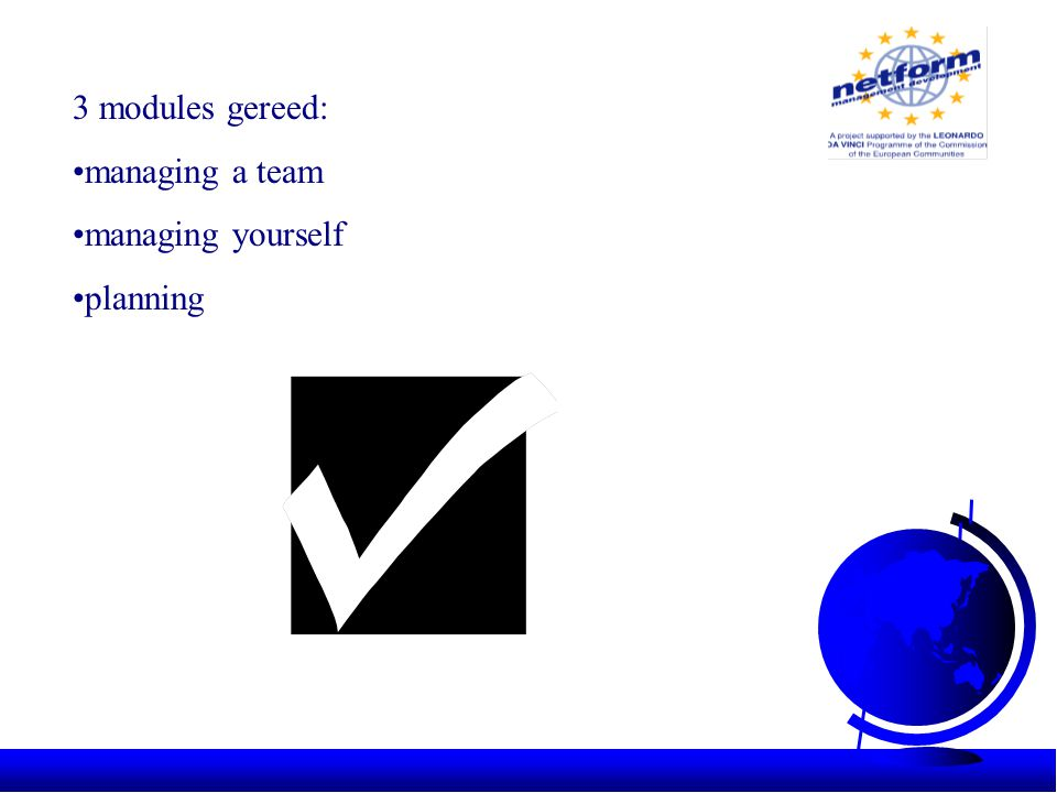 3 modules gereed: •managing a team •managing yourself •planning