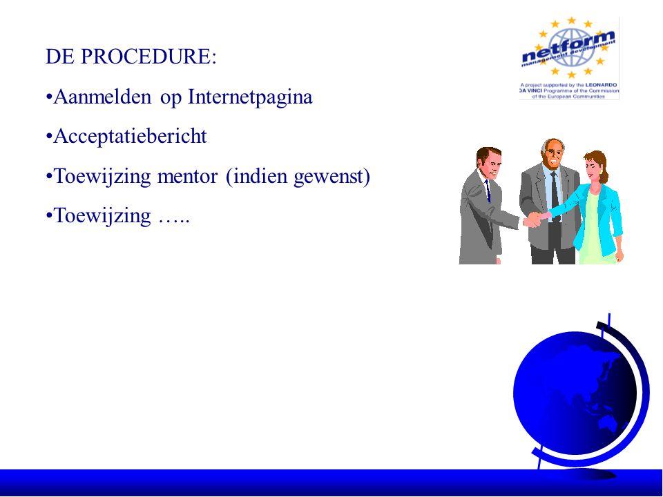 •Aanmelden op Internetpagina •Acceptatiebericht •Toewijzing mentor (indien gewenst) •Toewijzing …..
