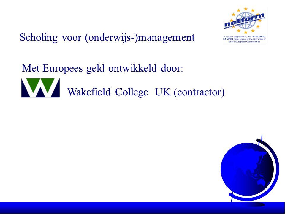 Scholing voor (onderwijs-)management Met Europees geld ontwikkeld door: Wakefield College UK (contractor)