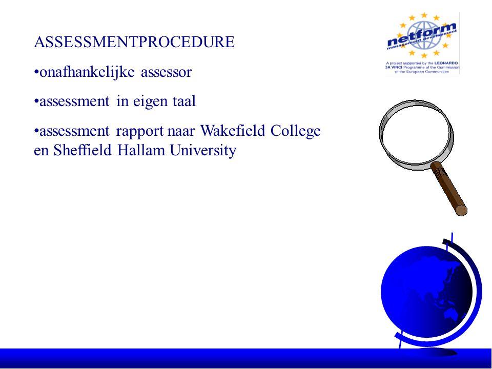 ASSESSMENTPROCEDURE •onafhankelijke assessor •assessment in eigen taal •assessment rapport naar Wakefield College en Sheffield Hallam University