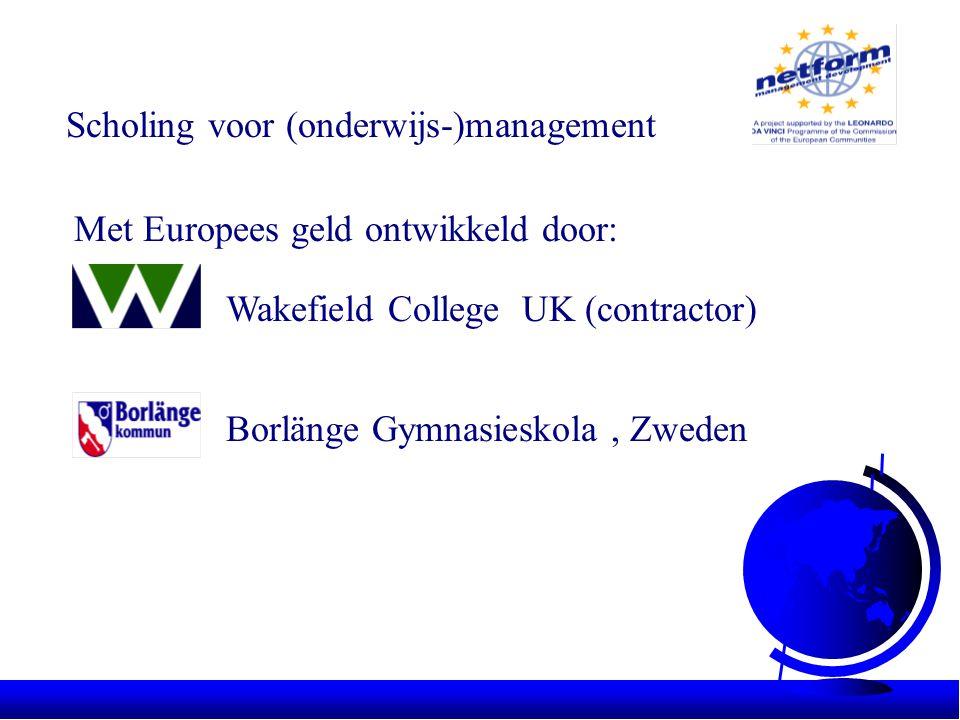 Scholing voor (onderwijs-)management Met Europees geld ontwikkeld door: Wakefield College UK (contractor) Borlänge Gymnasieskola, Zweden Nova College, Haarlem