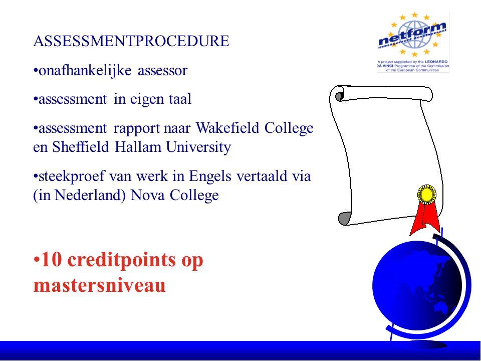ASSESSMENTPROCEDURE •onafhankelijke assessor •assessment in eigen taal •assessment rapport naar Wakefield College en Sheffield Hallam University •stee
