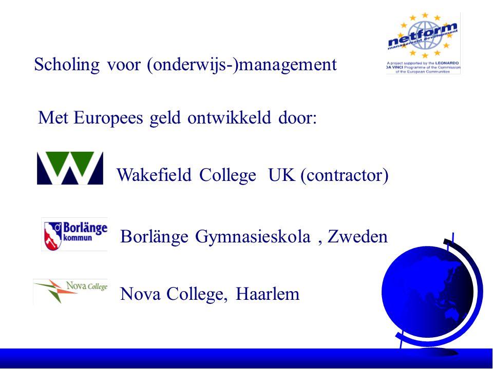 Scholing voor (onderwijs-)management Met Europees geld ontwikkeld door: Wakefield College UK (contractor) Borlänge Gymnasieskola, Zweden Nova College,