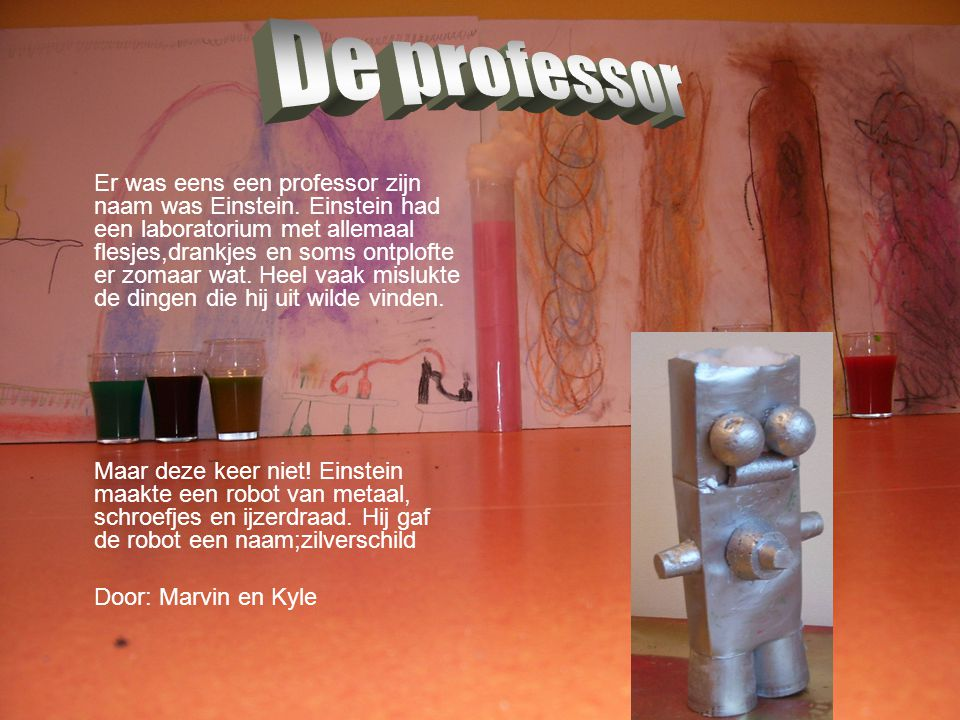 Er was eens een professor zijn naam was Einstein. Einstein had een laboratorium met allemaal flesjes,drankjes en soms ontplofte er zomaar wat. Heel va